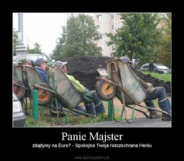 Panie Majster – zdążymy na Euro? - Spokojna Twoja rozczochrana Heniu