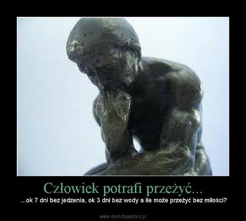 Człowiek potrafi przeżyć...