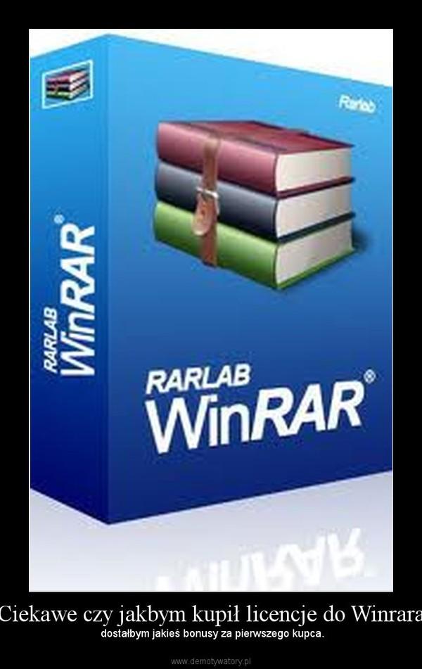 Ciekawe czy jakbym kupił licencje do Winrara – dostałbym jakieś bonusy za pierwszego kupca.
