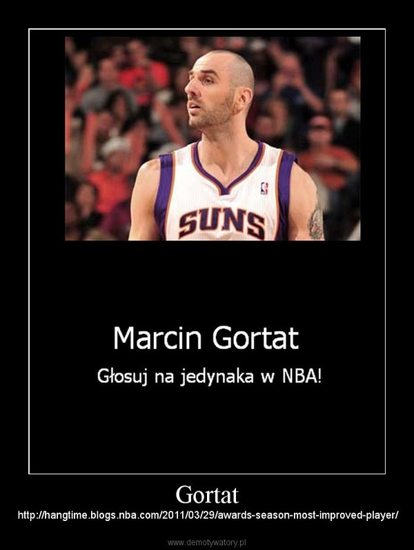 Gortat – http://hangtime.blogs.nba.com/2011/03/29/awards-season-most-improved-player/