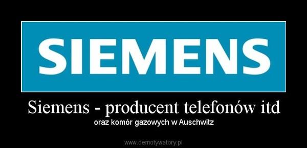 Siemens - producent telefonów itd – oraz komór gazowych w Auschwitz