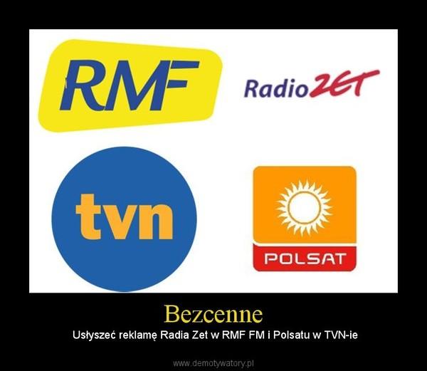 Bezcenne – Usłyszeć reklamę Radia Zet w RMF FM i Polsatu w TVN-ie