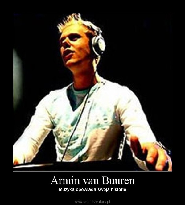 Armin van Buuren – muzyką opowiada swoją historię.