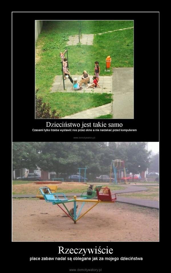 Rzeczywiście – place zabaw nadal są oblegane jak za mojego dzieciństwa