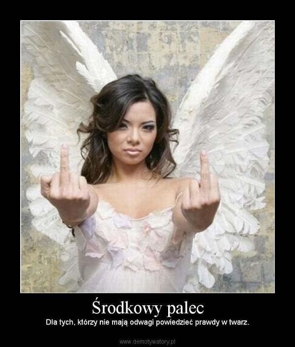 Środkowy palec – Dla tych, którzy nie mają odwagi powiedzieć prawdy w twarz.