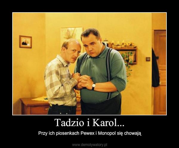 Tadzio i Karol... – Przy ich piosenkach Pewex i Monopol się chowają