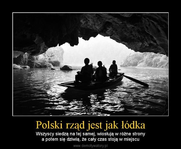 Polski rząd jest jak łódka – Wszyscy siedzą na tej samej, wiosłują w różne stronya potem się dziwią, że cały czas stoją w miejscu