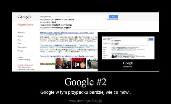 Google #2 – Google w tym przypadku bardziej wie co mówi.