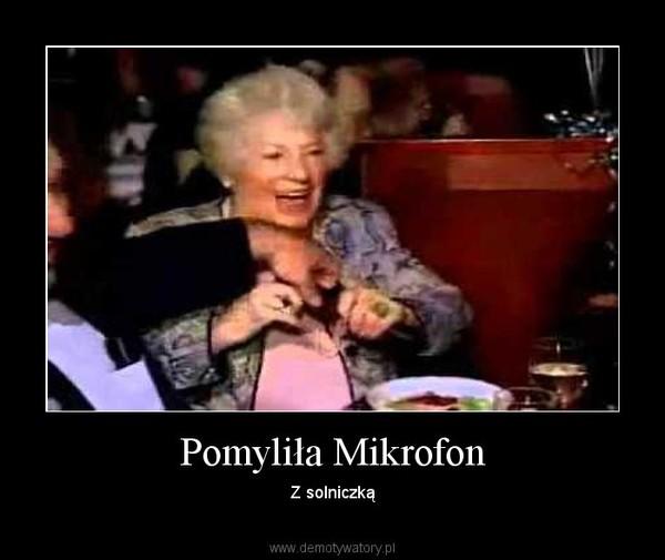 Pomyliła Mikrofon – Z solniczką