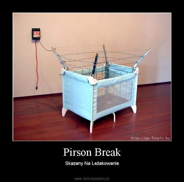 Pirson Break – Skazany Na Leżakowanie