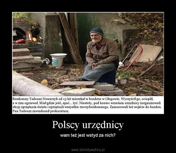 Polscy urzędnicy – wam też jest wstyd za nich?