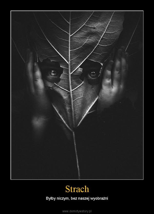 Strach – Byłby niczym, bez naszej wyobraźni