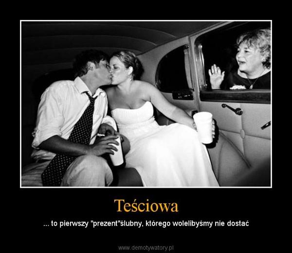"""Teściowa – ... to pierwszy """"prezent""""ślubny, którego wolelibyśmy nie dostać"""