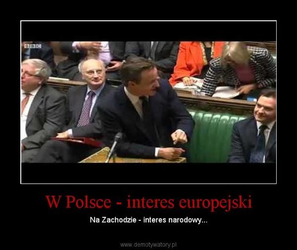 W Polsce - interes europejski – Na Zachodzie - interes narodowy...
