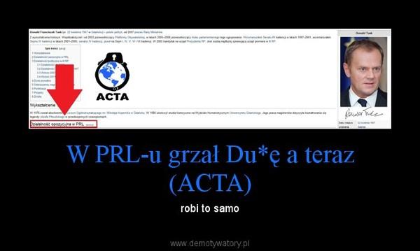 W PRL-u grzał Du*ę a teraz (ACTA) – robi to samo