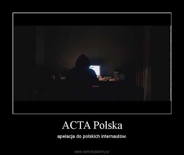 ACTA Polska – apelacja do polskich internautów.