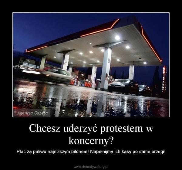 Chcesz uderzyć protestem w koncerny? – Płać za paliwo najniższym bilonem! Napełnijmy ich kasy po same brzegi!