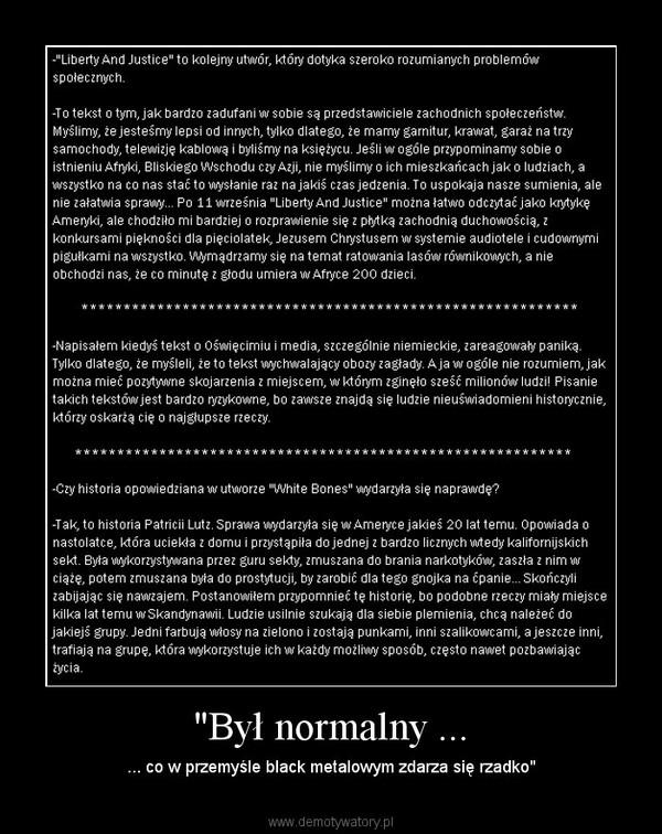 """""""Był normalny ... – ... co w przemyśle black metalowym zdarza się rzadko"""""""