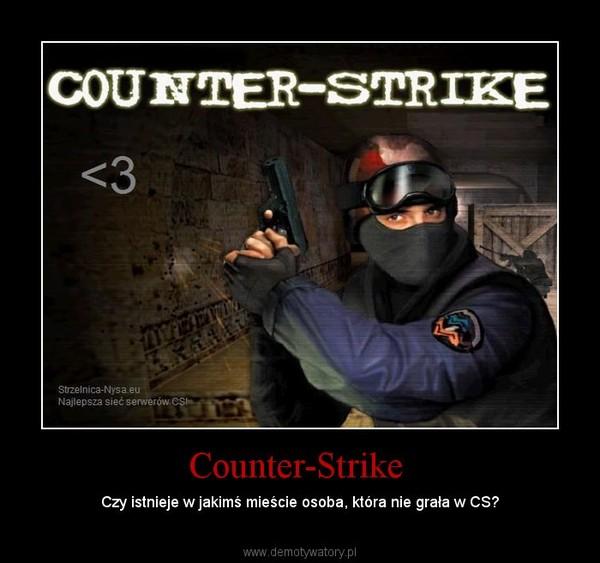 Counter-Strike  – Czy istnieje w jakimś mieście osoba, która nie grała w CS?