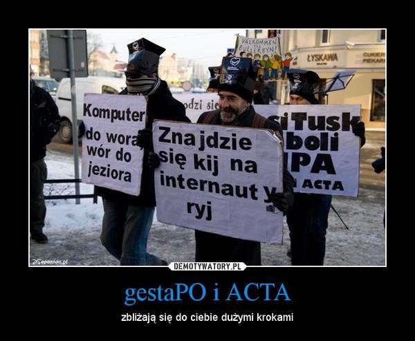 gestaPO i ACTA – zbliżają się do ciebie dużymi krokami