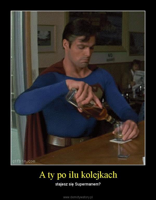 A ty po ilu kolejkach – stajesz się Supermanem?
