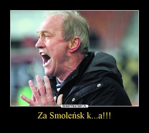 Za Smoleńsk k...a!!!