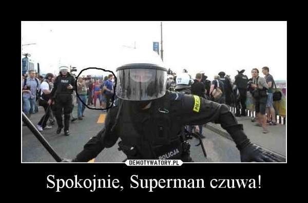 Spokojnie, Superman czuwa! –