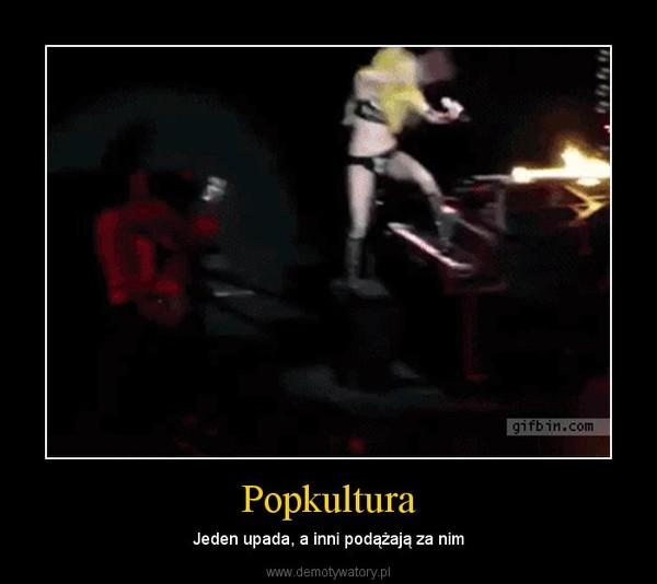 Popkultura – Jeden upada, a inni podążają za nim