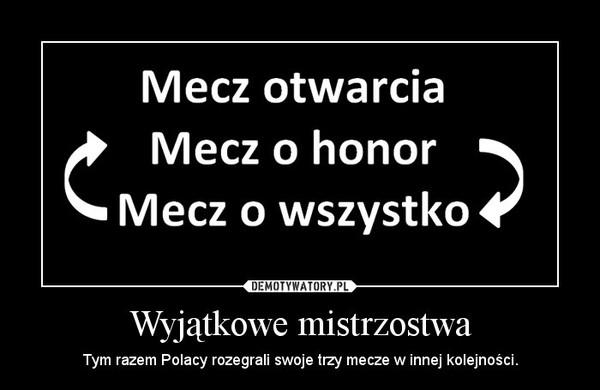 Wyjątkowe mistrzostwa – Tym razem Polacy rozegrali swoje trzy mecze w innej kolejności.