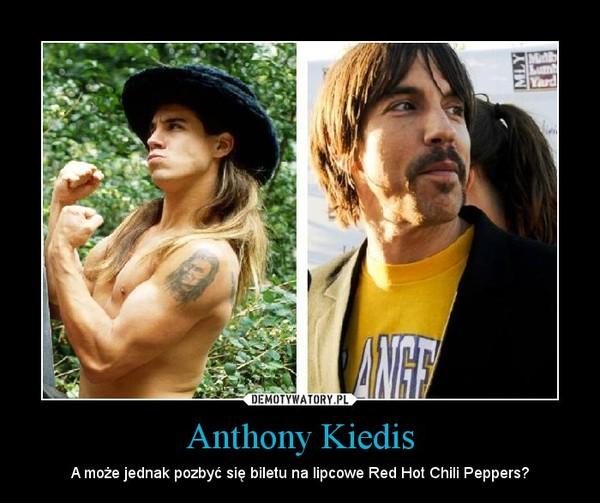 Anthony Kiedis – A może jednak pozbyć się biletu na lipcowe Red Hot Chili Peppers?