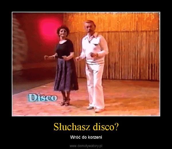 Słuchasz disco? – Wróć do korzeni