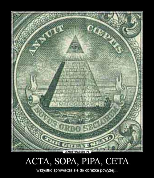 ACTA, SOPA, PIPA, CETA
