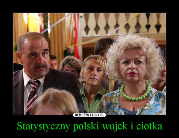 Statystyczny polski wujek i ciotka –