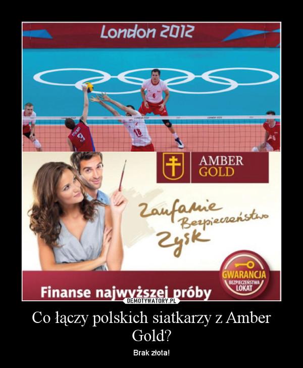Co łączy polskich siatkarzy z Amber Gold? – Brak złota!
