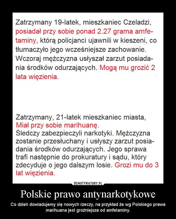 Polskie prawo antynarkotykowe – Co dzień dowiadujemy się nowych rzeczy, na przykład że wg Polskiego prawa marihuana jest groźniejsza od amfetaminy.