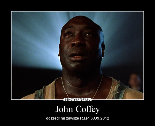 John Coffey – odszedł na zawsze R.I.P. 3.O9.2012