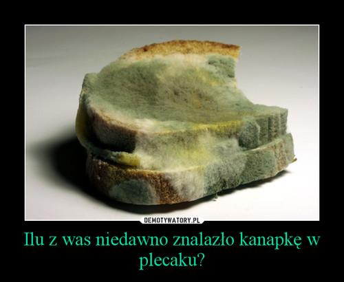 Ilu z was niedawno znalazło kanapkę w plecaku?