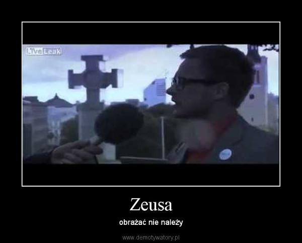 Zeusa – obrażać nie należy