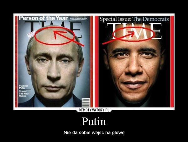 Putin – Nie da sobie wejść na głowę