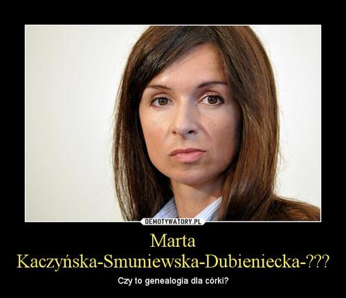 Marta Kaczyńska-Smuniewska-Dubieniecka-???