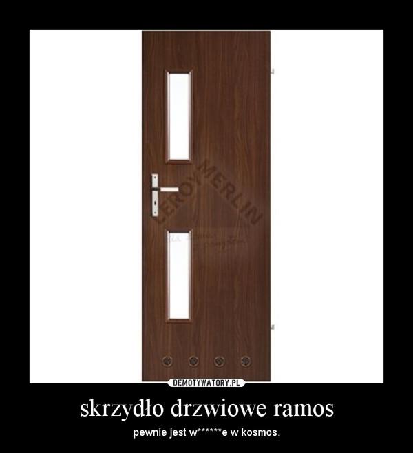 skrzydło drzwiowe ramos – pewnie jest w******e w kosmos.