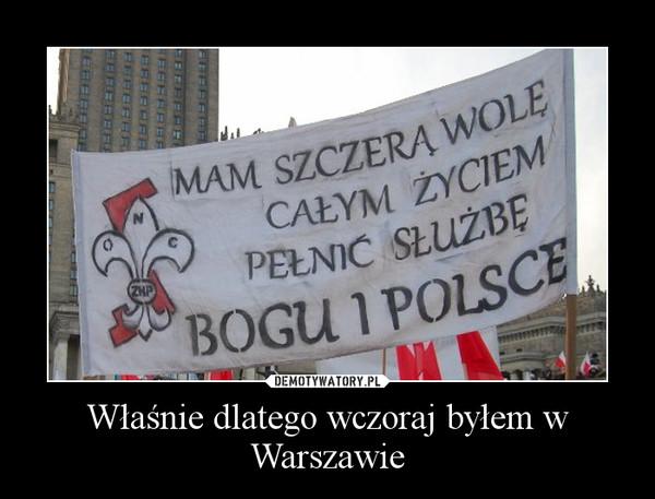 Właśnie dlatego wczoraj byłem w Warszawie –