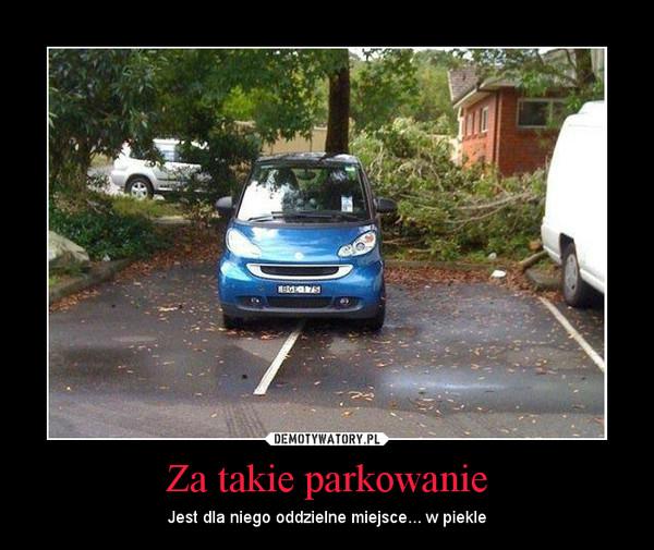 Za takie parkowanie – Jest dla niego oddzielne miejsce... w piekle