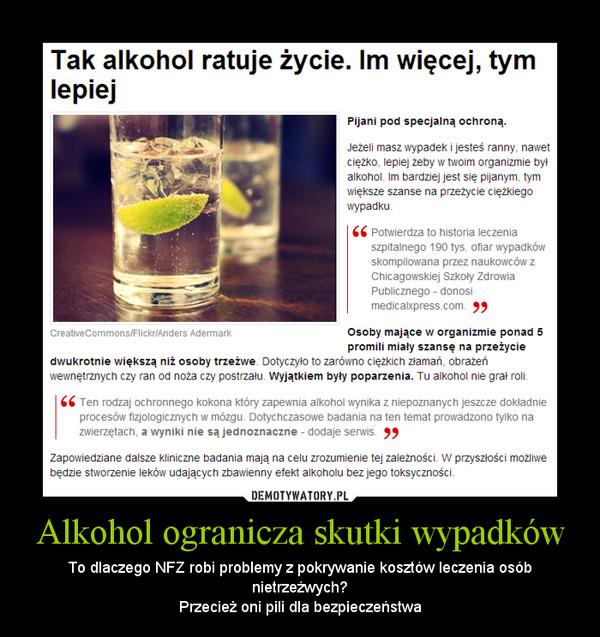 Alkohol ogranicza skutki wypadków – To dlaczego NFZ robi problemy z pokrywanie kosztów leczenia osób nietrzeźwych?Przecież oni pili dla bezpieczeństwa