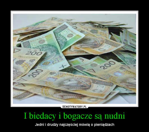 I biedacy i bogacze są nudni – Jedni i drudzy najczęściej mówią o pieniądzach