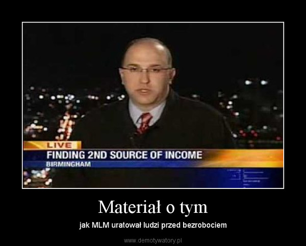 Materiał o tym – jak MLM uratował ludzi przed bezrobociem