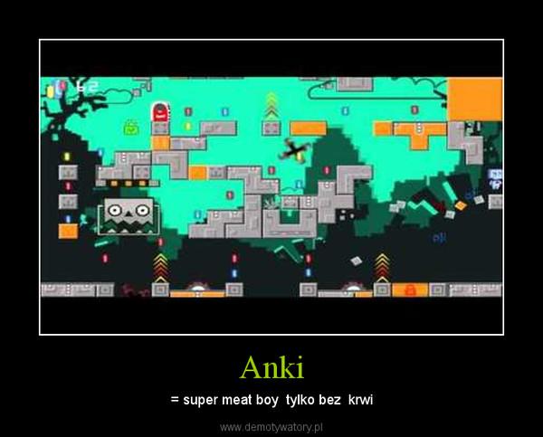 Anki – = super meat boy  tylko bez  krwi