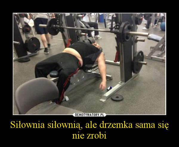 Siłownia siłownią, ale drzemka sama się nie zrobi –
