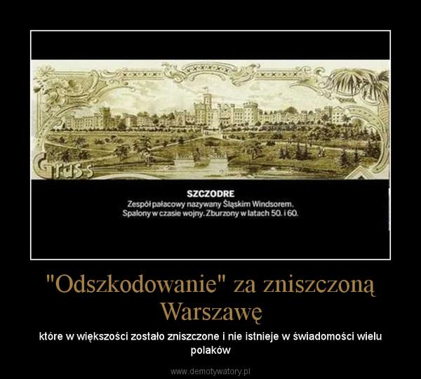 """""""Odszkodowanie"""" za zniszczoną Warszawę – które w większości zostało zniszczone i nie istnieje w świadomości wielu polaków"""