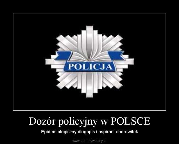 Dozór policyjny w POLSCE – Epidemiologiczny dlugopis i aspirant chorowitek